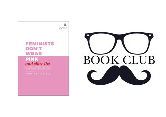 FEMINISTS DON'T WEAR PINK (AND OTHER LIES): A CHARITABLE ANTHOLOGY By Scarlett Curtis