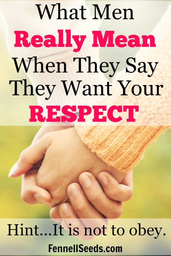 What men really mean when they say they want your respect. It is not to obey. I asked my husband one night what it meant to respect your husband and to give me examples and this is what he told me. It was different than what I had always thought.