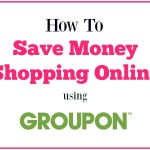 How To Save Money Shopping Online Using Groupon Coupons