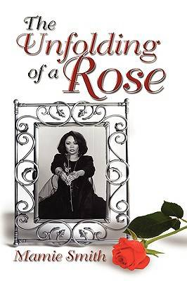 The Unfolding of a Rose by Dr. Mamie Smith