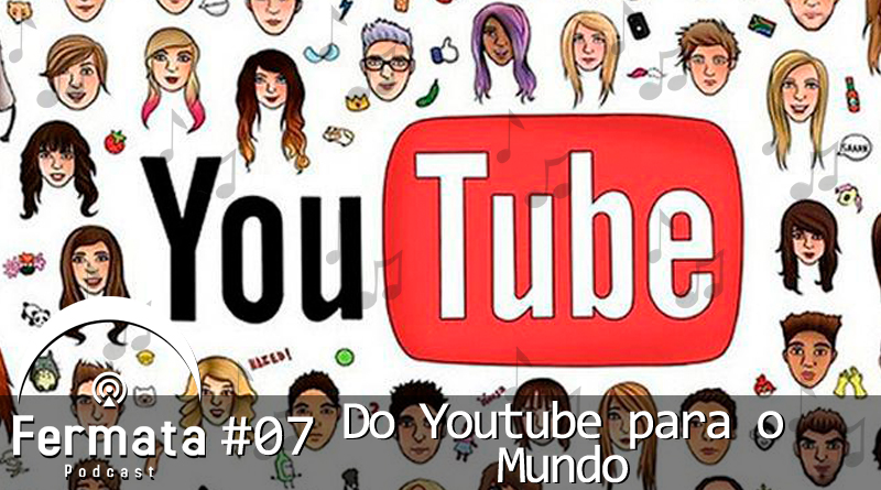 fermata 07 do youtube para o mundo mp3 image - Fermata Podcast #07 – Do Youtube para o Mundo