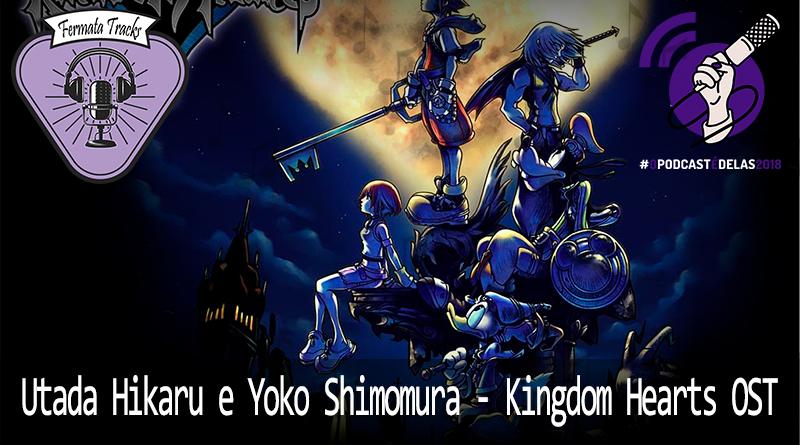 Vitrine1 7 - Fermata Tracks #20 – Utada Hikaru e Yoko Shimomura – Kingdom Hearts OST