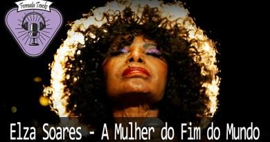 Vitrine1 - Fermata Tracks #26 – Elza Soares – Mulher do Fim do Mundo