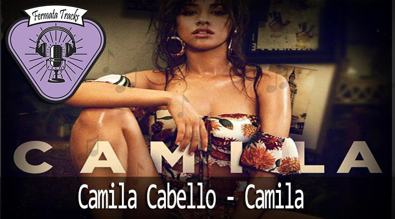 photo 2018 02 27 20 36 53 - Fermata Tracks #16 – Camila Cabello – Camila #OPodcastÉDelas