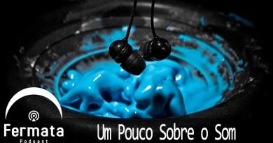 Vitrine1 6 - Fermata Podcast #47 – Um Pouco sobre o Som