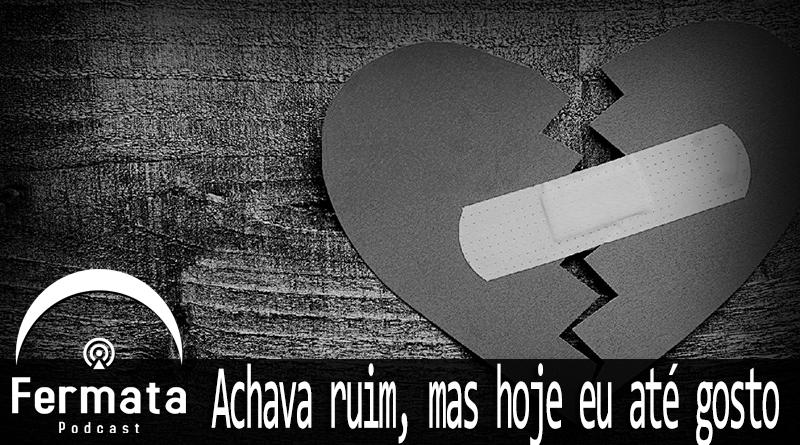 Vitrine AchavaRuim - Fermata #59 - Achava ruim, mas hoje eu até gosto