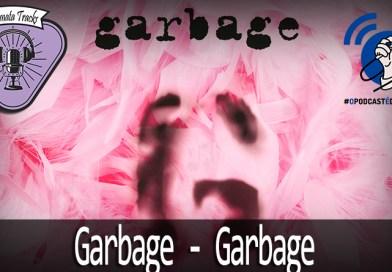 Fermata Tracks #85 – Garbage – Garbage (com Thais Freitas) #OPodcastÉDelas