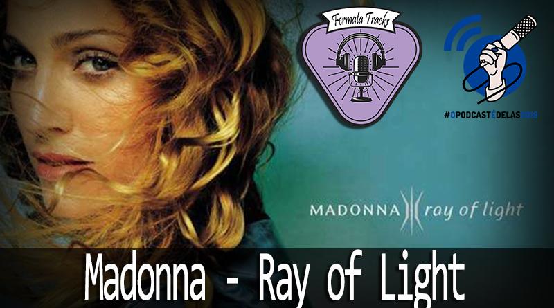 Vitrine Ray of light - Fermata Tracks #82 - Madonna - Ray Of Light (com Aline Pagotto) #OPodcastÉDelas