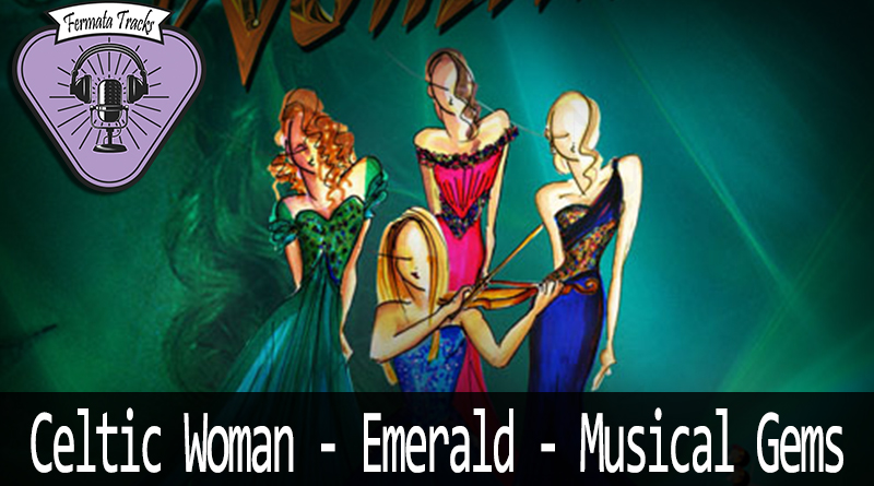 Vitrine Celtic Woman - Fermata Tracks #114 - Celtic Woman - Emerald: Musical Gems (com Jéssica Capelini)