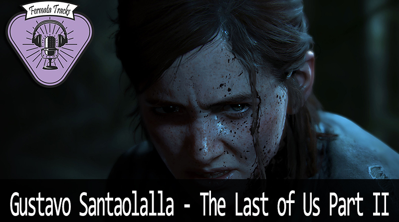 Vitrine Santaolalla - Fermata Tracks #144 - Gustavo Santaolalla - The Last Of Us Part 2 - OST
