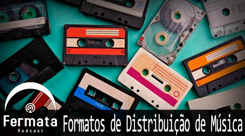 fermata 101 formatos de midia - Fermata #101 - Formatos de Distribuição de Música