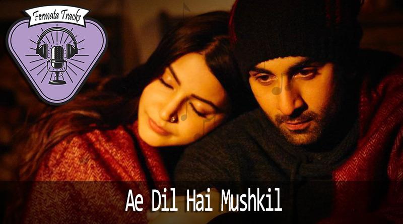 Fermata Tracks 175 ae dil hai mushkil - Fermata Tracks #175 - Ae Dil Hai Mushkil (soundtrack)
