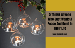 5 Things For Anyone Who Just Wants A Peace And Quiet In Their Life