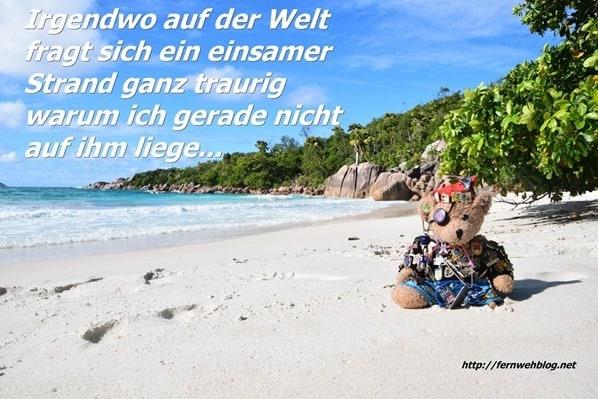 urlaub sprüche fernweh Irgendwo auf der Welt fragt sich ein einsamer Strand ganz traurig warum ich gerade nicht auf ihm liege…