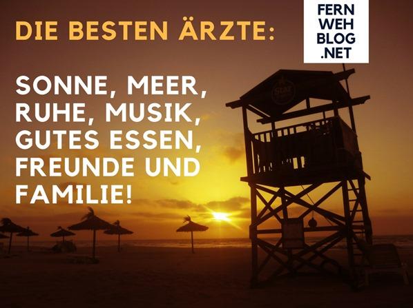 Urlaubssprüche Die besten Ärzte: Sonne, Meer, Ruhe, Musik, gutes Essen, Freunde und Familie!