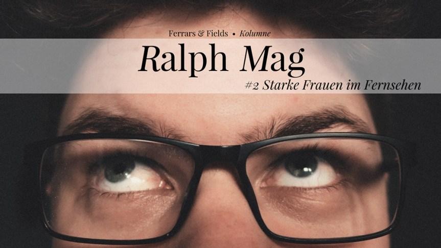 Ralph mag #2: Starke Frauen im Fernsehen
