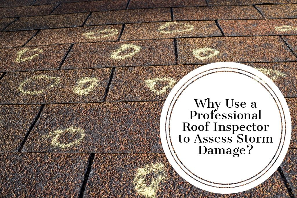 Why Use a Professional Roof Inspector to Assess Storm Damage?