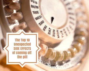 Top 10 unexpected effects of coming off the pill