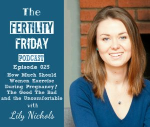 FFP 025 | How Much Should Women Exercise During Pregnancy? | The Good, The Bad and the Uncomfortable | Lily Nichols
