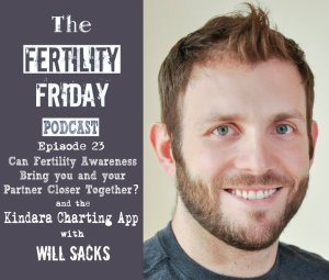 FFP 023 | Can Fertility Awareness Bring you and your Partner Closer Together? | Kindara Charting App | Will Sacks