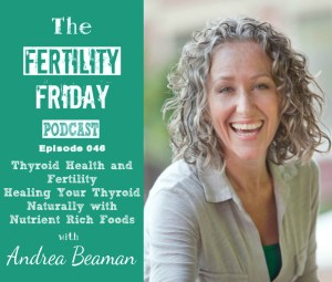 FFP 046 | Healing Your Thyroid Naturally with Nutrient Rich Foods | Thyroid Health and Fertility | Andrea Beaman