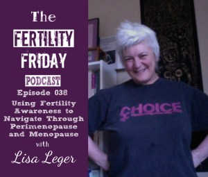 FFP 038 | Using Fertility Awareness to Navigate Through Perimenopause and Menopause | Lisa Leger