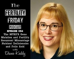 FFP 054 | The MTHFR Gene Mutation and Fertility | Recurrent Miscarriage, Nutrient Deficiencies, and Folic Acid | Diane Keddy