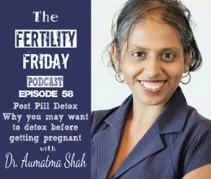 FFP 058 | Post Pill Detox | Why You May Want to Detox Before Getting Pregnant | Dr. Aumatma Shah