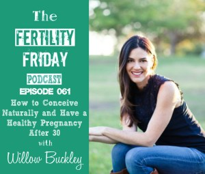 FFP 061 | How to Conceive Naturally and Have a Healthy Pregnancy after 30 | Willow Buckley
