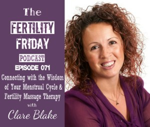 FFP 071 | Connecting With the Wisdom of Your Menstrual Cycle | Fertility Massage Therapy | Clare Blake
