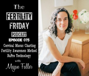 FFP 075 | Cervical Mucus Charting | Fertility Awareness Method | NaPro Technology | Megan Faller