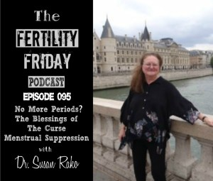 FFP 095 | Cervical Cancer & The Pill | Menstrual Suppression | Cervical Dysplasia | Abnormal Pap | No More Periods? The Blessings of the Curse | Dr. Susan Rako