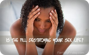 Is The Pill Destroying Your Sex Life? Top 3 Ways Hormonal Contraceptives Obliterate Your Libido, And Why It Might Be Permanent