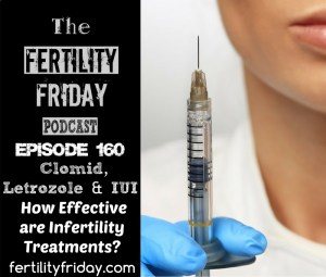 FFP 160 | Clomid, Letrozole & IUI | How Effective Are Infertility Treatments? | IVF | Lisa | Fertility Friday