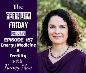 FFP 157 | Energy Medicine & Fertility | The Energetic Fertility Method | Nancy Mae