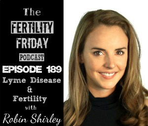 FFP 189 | Lyme Disease & Fertility | Robin Shirley