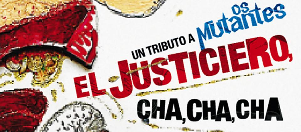 El Justiciero Cha Cha Cha: A Tribute to Os Mutantes