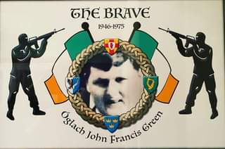 "Image may contain: 1 person, text that says ""TηE BRAVE 1946-1975 Óglach ach John Francis Green"""
