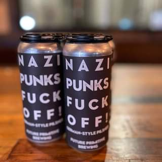 "Image may contain: drink, text that says ""NAZ NA ZI PUNKS PUNKS UCK FUCK OFF STYLE OFF! PUTURE BREWING"""