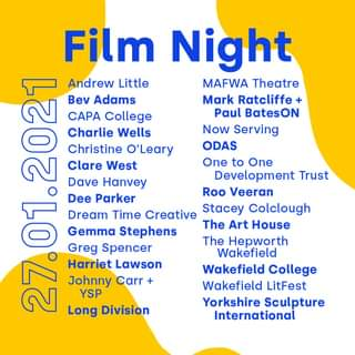 """Image may contain: text that says """"Film Night Andrew Little MAFWA Theatre Bev Adams Mark Ratcliffe CAPA College Paul BatesON Charlie Wells Now Serving Christine O'Leary ODAS Clare West One to One Dave Hanvey Development Trust Dee Parker Roo Veeran Dream Time Creative Stacey Colclough Gemma Stephens The Art House The Hepworth Greg Spencer Wakefield Harriet Lawson Wakefield College Johnny Carr Wakefield LitFest YSP Yorkshire Sculpture Long Division International"""""""