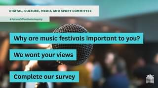 """May be an image of one or more people and text that says """"DIGITAL, CULTURE, MEDIA AND SPORT COMMITTEE #FutureOfFestivalsInquiry Why are music festivals important to you? We want your views Complete our survey 土王土"""""""