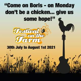 """May be an image of text that says """"""""Come on Boris on Monday don't be a chicken... give us some hope!"""" Festival Farm on the 30th July to August 1st 2021"""""""