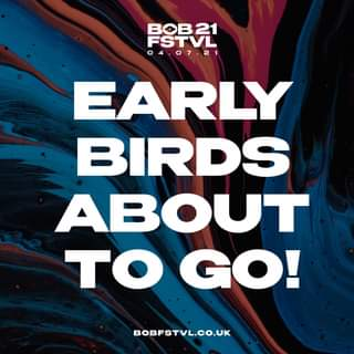 """May be an image of text that says """"BOB21 FSTVL 04.07.21 0 4 I EARLY BIRDS ABOUT TO GO! BOBFSTVL.CO.UK"""""""