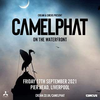 """May be an image of text that says """"CREAM CIRCUS PRESENT CAMELPHAT ON THE WATERFRONT FRIDAY 17TH SEPTEMBER 2021 PIER HEAD, LIVERPOOL cream CREAM.CO.UK/CAMELPHAT CIRCUS"""""""