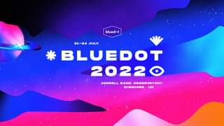 """May be an image of text that says """"blued 21-24 JULY. BLUEDOT 20220 BANK OBSERVATORY CHESHIRE UK"""""""