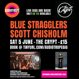 """May be an image of 1 person and text that says """"AUDIOTROPE LIVE GIGS ARE BACK! ONLY 60 TIX AVAILABLE CHljpt BLUE STRAGGLERS SCOTT CHISHOLM SAT 5 JUNE -THE CRYPT £15 BOOK @ TINYURL.COM/AUDIOTROPEGIG ..... audiotrope.com .com youtube.com/audiotrope com/ /audiotrope facebook.com/ccaudiotrope funding and uring covid-19 GOFUNDME.COM/AUDIOTROPE-2021"""""""