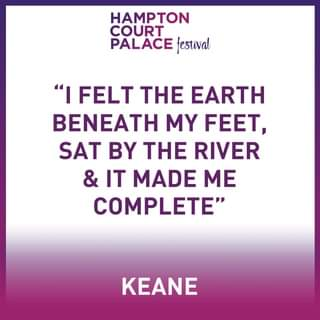 """May be an image of one or more people and text that says """"HAMPTON COURT PALACE festival """"I FELT THE EARTH BENEATH MY FEET, SAT BY THE RIVER & IT MADE ME COMPLETE"""" KEANE"""""""