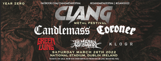 """May be an image of text that says """"YEAR ZERO FACEBOOK.COM/CLANGMETALFESTIVAL @CLANGMETALFESTIVAL #CLANG2022 CLANG METAL FESTIVAL Candlemass Coroner GREEN LONG KLOGR SATURDAY MARCH 26TH 2022 NATIONAL STADIUM, DUBLIN IRELAND TICKETS ON SALE NOW AEVENTBRITE.IE BRITE.IE FROM 64.9 INC BOOKING FEE)"""""""