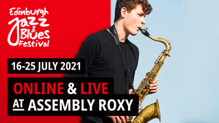 """May be an image of 1 person, saxophone and text that says """"Edinburgh Jeles XZz Blues Festival 16-25 JULY 2021 ONLINE & LIVE AT ASSEMBLY ROXY"""""""