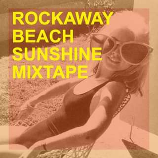 """May be an image of 1 person and text that says """"ROCKAWAY BEACH SUNSHINE MIXTAPE"""""""